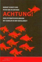 Achtung! zum systematischen Umgang mit Signalen in der Sozialarbeit, Scholte, Margot, Paperback