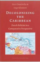 Decolonising the Caribbean Dutch policies in a comparative perspective, Oostindie, G., Paperback