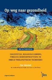 Op weg naar gezondheid diagnostiek, behandelplanning, persoonlijkheidsstructuren en enkele therapeutische technieken, Weisfelt, Piet, Hardcover