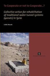 To Cooperate or not to Cooperate...? collective action for rehabilitation of traditional water tunnel systems (qanats) in Syria, Joshka Wessels, Paperback