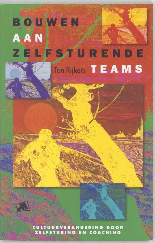 Bouwen aan zelfsturende teams valkuilen, problemen en oplossingen, T. Rijkers, Paperback