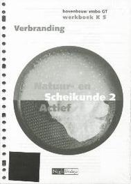 Natuur- en Scheikunde Actief 2 Vmbo GT Werkboek K 5 verbranding, Boelens, Kars, Losbladig