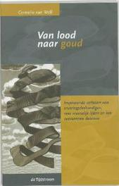Van lood naar goud inspirerende verhalen van 'ervaringsdeskundigen' over menselijk lijden en het overwinnen daarvan, Well, C. van, Paperback