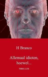 Allemaal idioten, hoewel... H. Branco, Paperback