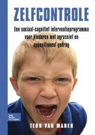 Zelfcontrole een sociaal-cognitief interventieprogramma voor kinderen met agressief en oppositioneel gedrag, Teun van Manen, Paperback