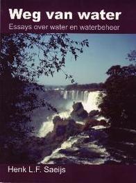 Weg van water essays over water en waterbeheer, Saeijs, H.L.F., Paperback
