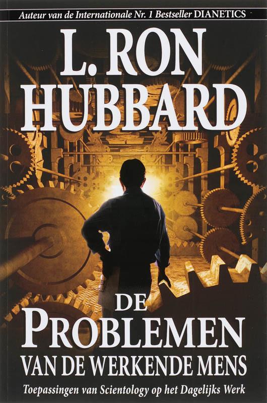 De Problemen van de Werkende Mens toepassingen van Scientology op het Dagelijks Werk, L. Ron Hubbard, Paperback