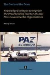 The Owl and the Dove knowledge strategies to improve the peacebuilding practice of local non-governmental organisations, Willemijn Verkoren, Paperback