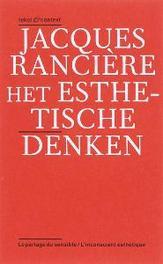 Het esthetische denken de verdeling van het zintuiglijk waarneembare. Esthetiek en politiek; Het esthetisch onbewuste, Ranciere, J., Paperback