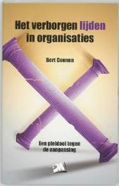 Het verborgen lijden in organisaties een pleidooi tegen de aanpassing, B. Coenen, Paperback