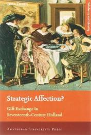 Strategic Affection? gift exchange in seventeenth-century Holland, Irma Thoen, Paperback