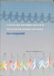 Cijfermatige ontwikkelingen in de verstandelijk-gehandicaptenzorg I. Woittiez, Paperback