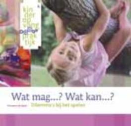 Wat mag...? Wat kan...? dilemma's bij het spelen, De Valck, Marianne, Paperback