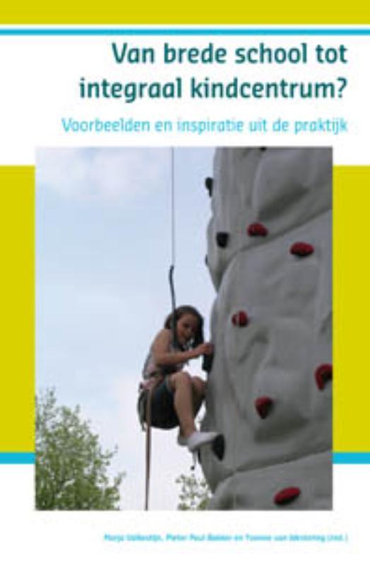 Van brede school tot integraal kindcentrum? voorbeelden en inspiratie uit de praktijk, Marja Valkestijn, Paperback