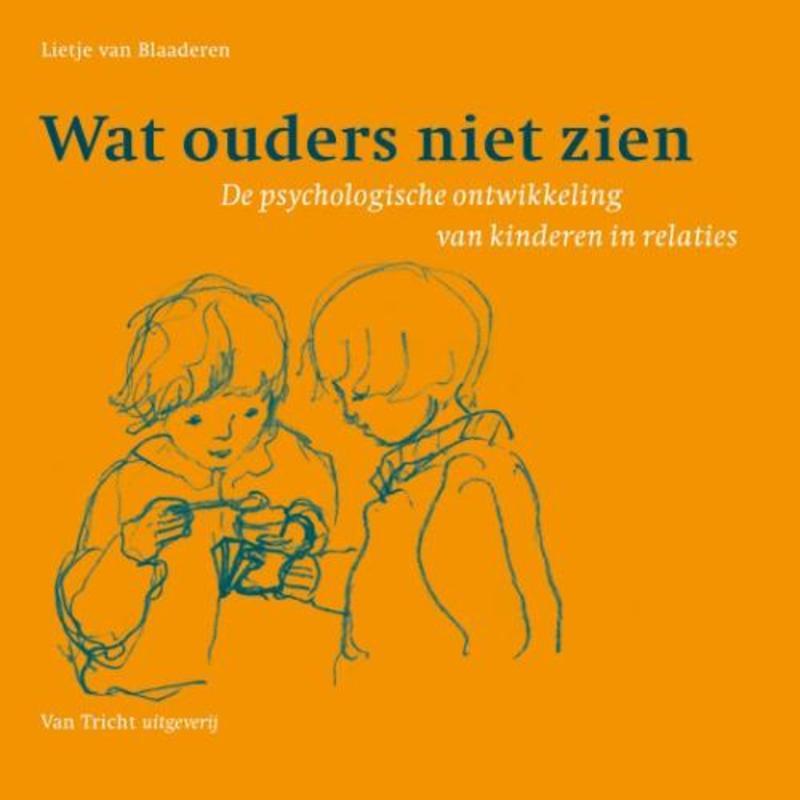 Wat ouders niet zien de psychologische ontwikkeling van kinderen in relaties, L. van Blaaderen, Paperback