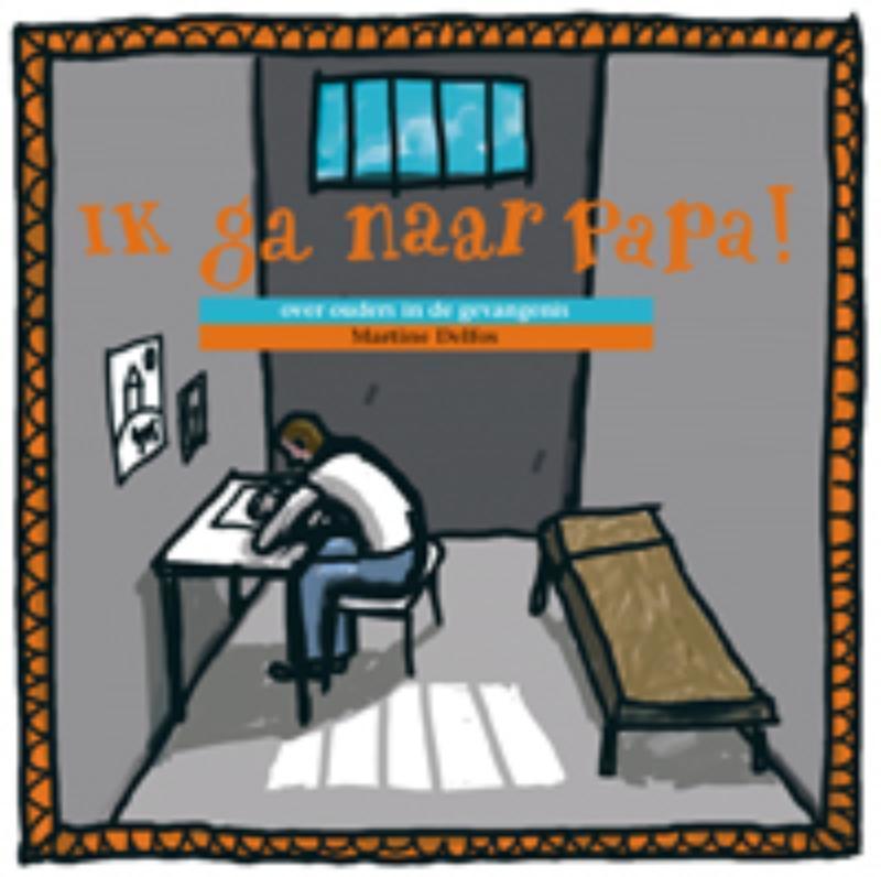 Ik ga naar papa! over ouders in de gevangenis, Martine F. Delfos, Hardcover