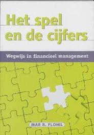 Het spel en de cijfers wegwijs in financieel management, Flohil, Mar R., Paperback