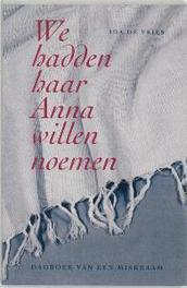 We hadden haar Anna willen noemen. dagboek van een miskraam, De Vries, Ida, Paperback
