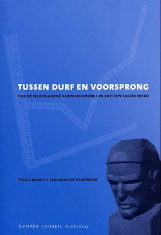 Tussen durf en voorsprong hoe de Nederlandse kenniseconomie in 2011 een succes werd, T. Groen, Paperback