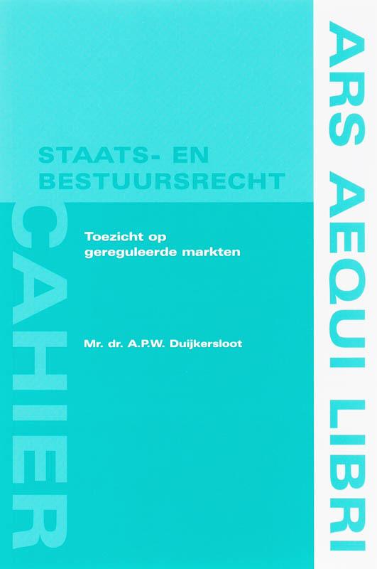 Toezicht op gereguleerde markten Ars Aequi cahiers  Staats- en bestuursrecht, Duijkersloot, A.P.W., Paperback