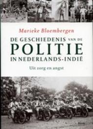 De geschiedenis van de politie in Nederlands-Indie: Uit zorg en Angst +, Bloembergen, Marieke, Hardcover