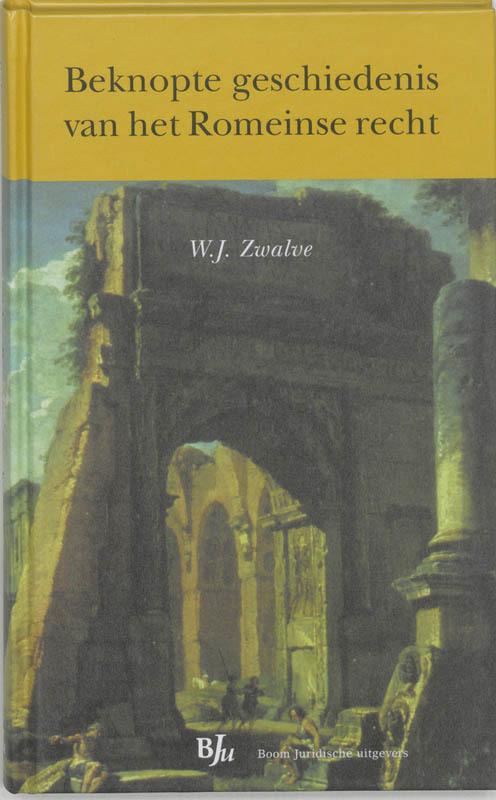 Beknopte geschiedenis van het Romeinse recht W.J. Zwalve, Hardcover