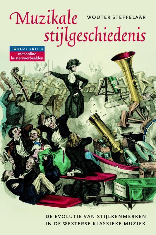 Muzikale stijlgeschiedenis de evolutie van stijlkenmerken in de westerse klassieke muziek, Steffelaar, Wouter, Paperback
