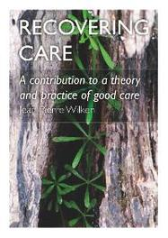 Recovering Care a contribution to a theory and practice of good care, Jean Pierre Wilken, Paperback