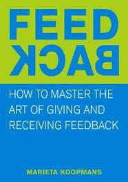 Feedback mastering the art of giving and receiving feedback, Marieta Koopmans, Paperback