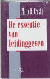 De essentie van leiderschap P. Crosby, Hardcover