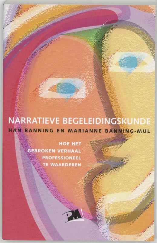 Narratieve begeleidingskunde hoe het gebroken verhaal professioneel te waarderen, Banning, H., Paperback