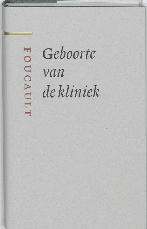 Geboorte van de kliniek een archeologie van de medische blik, M. Foucault, Hardcover