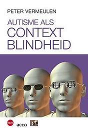 Autisme als contextblindheid Absoluut denken relatieve wereld, Vermeulen, Peter, Paperback