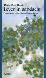Leven in aandacht commentaar op het Satipatthana-Soetra, Nhat Hahn, Thich, Paperback