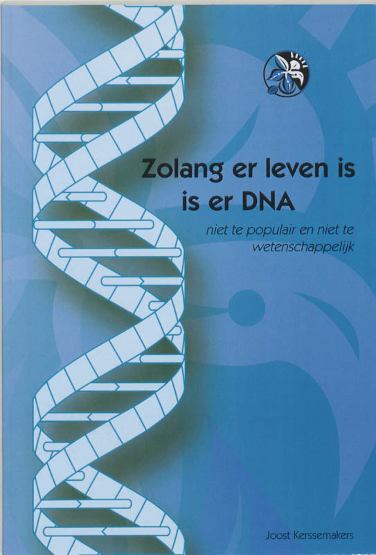 Zolang er leven is is er DNA niet te populair en niet te wetenschappelijk, J. Kerssemakers, Paperback