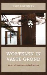 Wortelen in vaste grond een cultuurtheologisch essay, Erik Borgman, Paperback