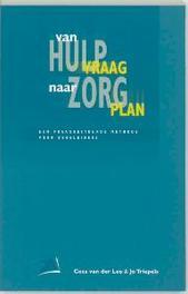 Van hulpvraag naar zorgplan werkwijzereen vraaggestuurde methode voor begeleiders, Lee, C. van der, Paperback