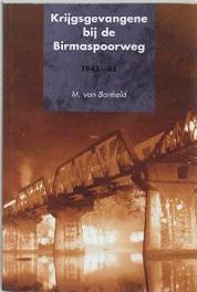 Krijgsgevangene bij de Birmaspoorweg: 1943-1945 M. von Bartheld, Paperback
