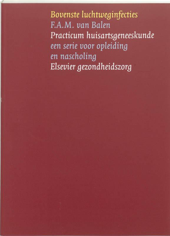Bovenste luchtweginfecties Practicum huisartsgeneeskunde, Balen, F.A.M. van, Paperback