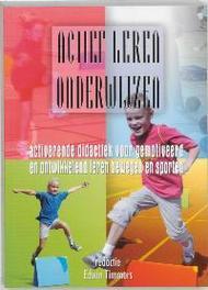 Actief leren onderwijzen activerende didactiek voor gemotiveerd en ontwikkelend leren bewegen en sporten, Andree, J., Paperback