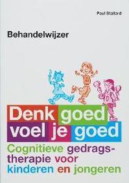 Behandelwijzer Denk goed voel je goed cognitieve gedragstherapie voor kinderen en jongeren : behandelwijzer, Stallard, Paul, Paperback
