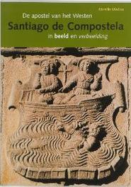 Santiago de Compostela de apostel van het Westen in beeld en verbeelding, Madou, Mireille, Paperback
