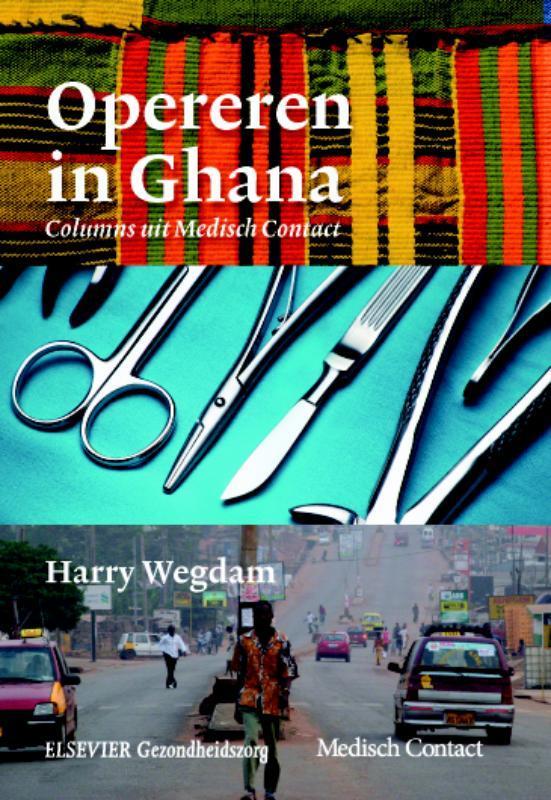 Opereren in Ghana columns uit medisch contact, Harry Wegdam, Paperback