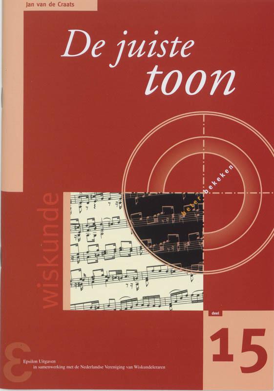 De juiste toon de wiskunde van toonsystemen en stemmingswijzen, Van de Craats, Jan, Paperback