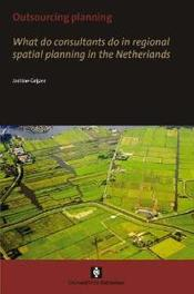 Outsourcing Planning. what do consultants do in a regional spatial planning in the Netherlands, Grijzen, Jantine, Paperback