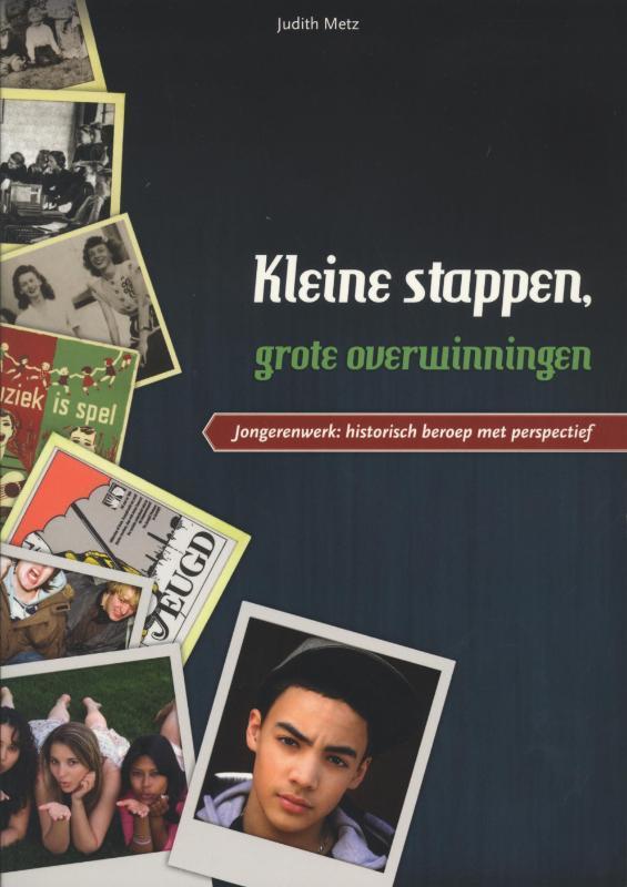 Kleine stappen, grote overwinningen jongerenwerk : historisch beroep met perspectief, Judith Metz, Paperback