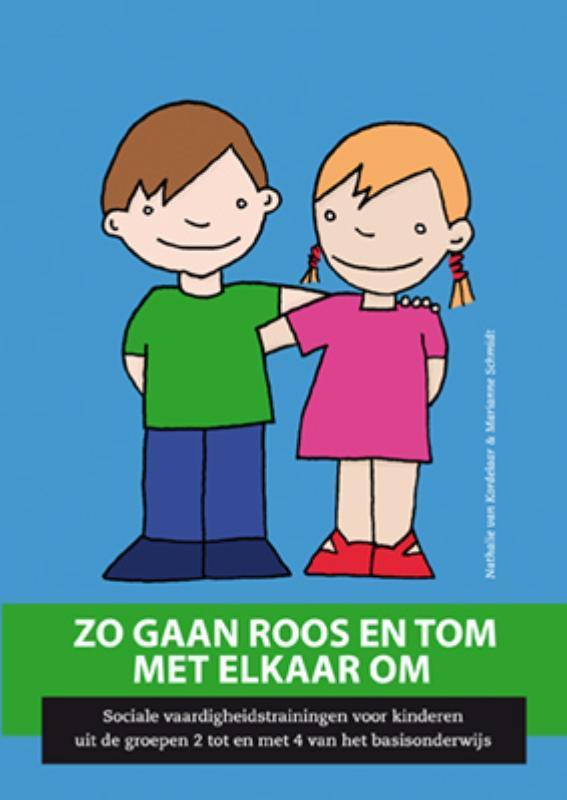 Zo gaan Roos en Tom met elkaar om sociale vaardigheidstraining voor kinderen uit de groepen 2 tot en met 4 van het basisonderwijs, Kordelaar, N. van, Paperback