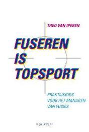 Fuseren is topsport praktijkgids voor het managen van fusies, Iperen, Theo van, Hardcover