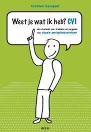 Weet je wat ik heb? CVI een doeboek voor kinderen en jongeren met visuele perceptiestoornissen, Centrum Ganspoel, Paperback