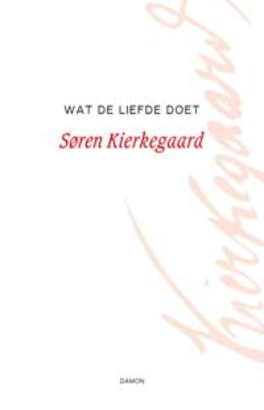 Wat de liefde doet een aantal christelijke overwegingen in de vorm van toespraken, Søren Kierkegaard, Hardcover